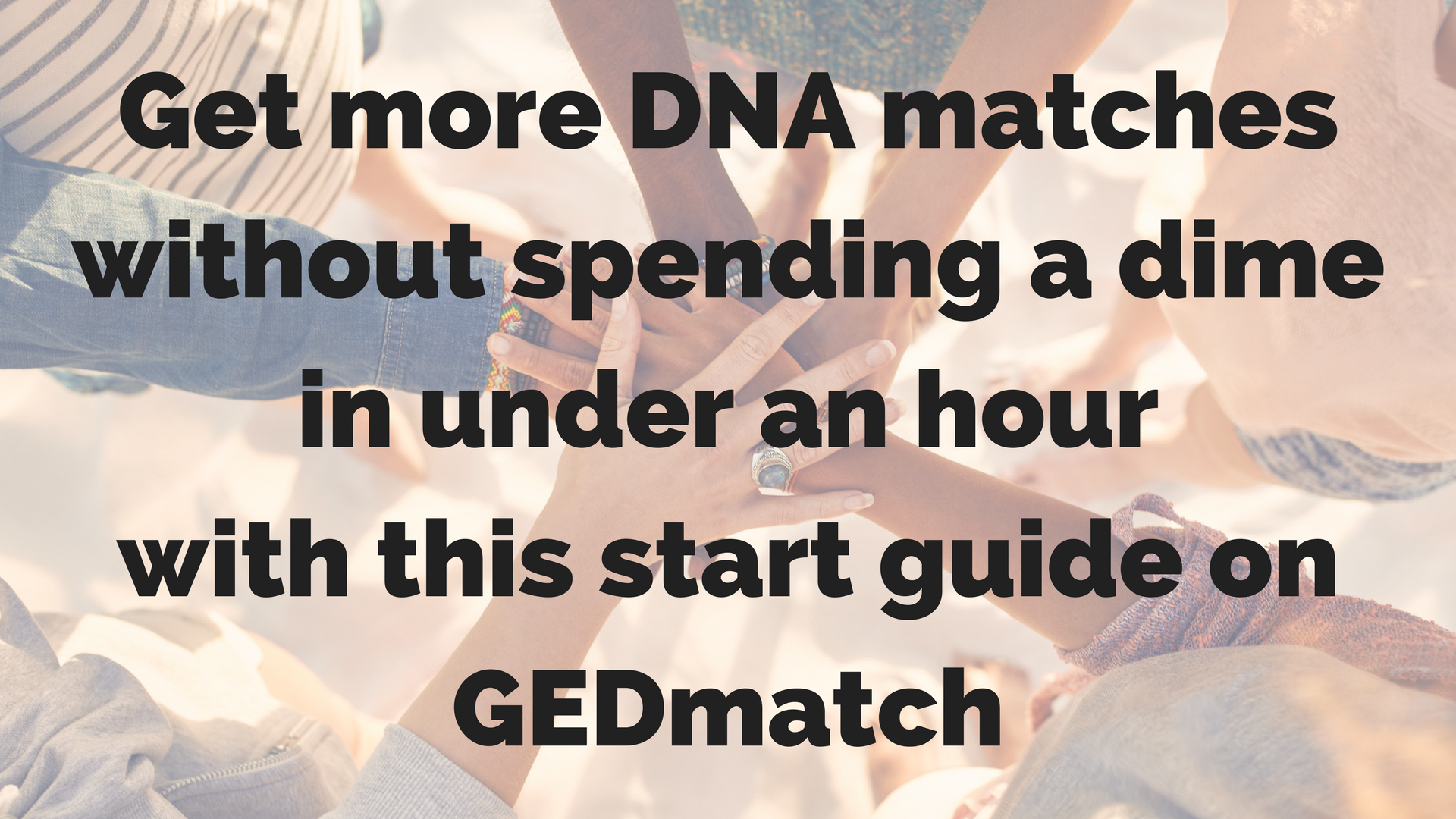 GEDmatch: start guide to more DNA matches without spending a dime in